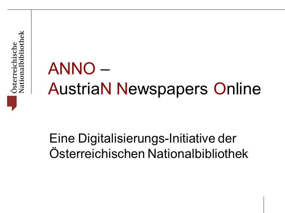 ANNO – AustriaN Newspapers Online Eine Digitalisierungs-Initiative der Österreichischen Nationalbibliothek