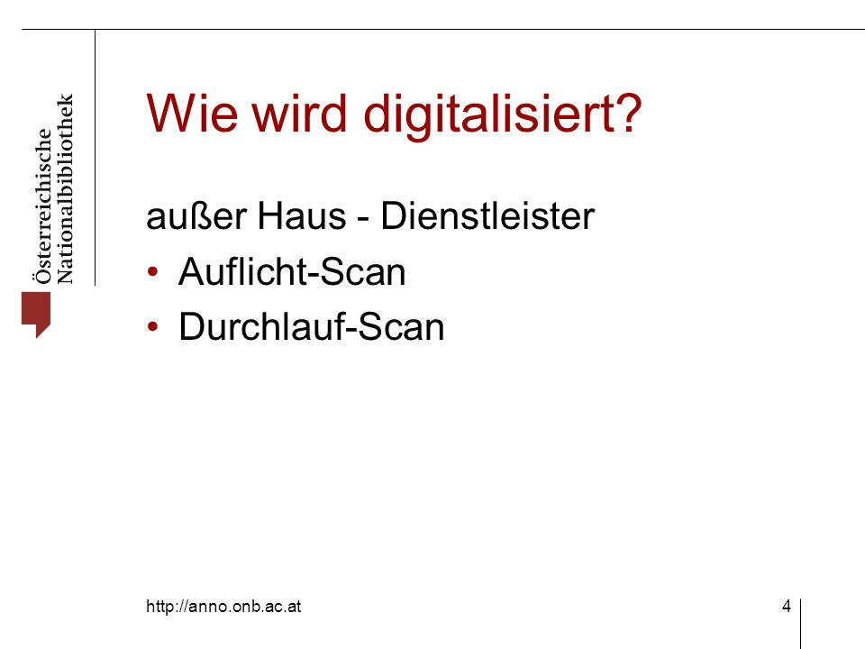 http://anno.onb.ac.at4 Wie wird digitalisiert.