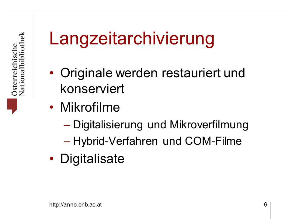 http://anno.onb.ac.at6 Langzeitarchivierung Originale werden restauriert und konserviert Mikrofilme –Digitalisierung und Mikroverfilmung –Hybrid-Verfahren und COM-Filme Digitalisate