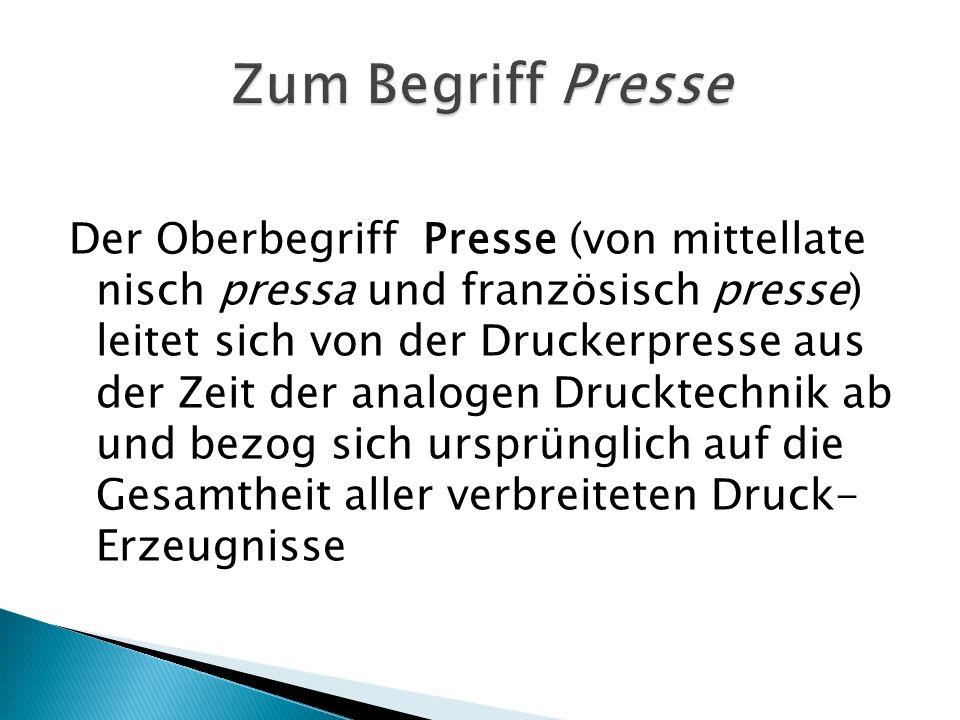 Der Oberbegriff Presse (von mittellate nisch pressa und französisch presse) leitet sich von der Druckerpresse aus der Zeit der analogen Drucktechnik ab und bezog sich ursprünglich auf die Gesamtheit aller verbreiteten Druck- Erzeugnisse