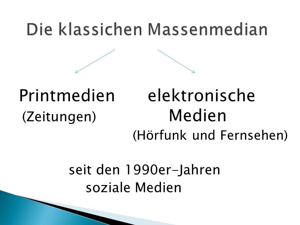 Printmedien elektronische (Zeitungen) Medien (Hörfunk und Fernsehen) seit den 1990er-Jahren soziale Medien