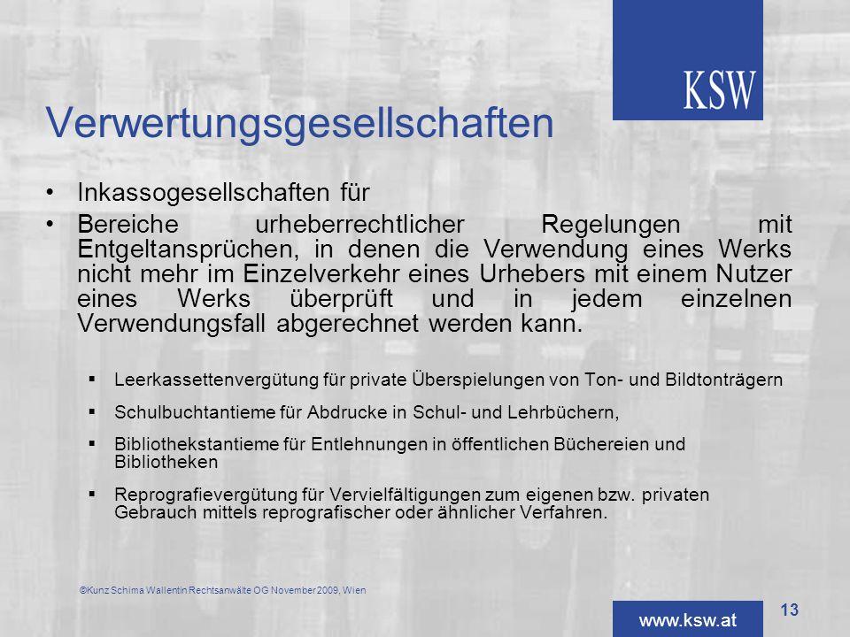 www.ksw.at Verwertungsgesellschaften Inkassogesellschaften für Bereiche urheberrechtlicher Regelungen mit Entgeltansprüchen, in denen die Verwendung e