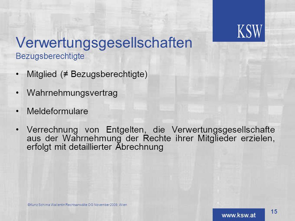 www.ksw.at Verwertungsgesellschaften Bezugsberechtigte Mitglied ( Bezugsberechtigte) Wahrnehmungsvertrag Meldeformulare Verrechnung von Entgelten, die