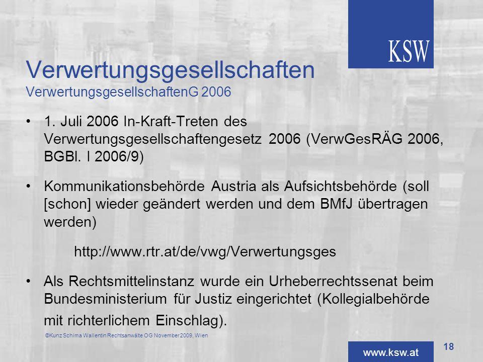 www.ksw.at Verwertungsgesellschaften VerwertungsgesellschaftenG 2006 1. Juli 2006 In-Kraft-Treten des Verwertungsgesellschaftengesetz 2006 (VerwGesRÄG