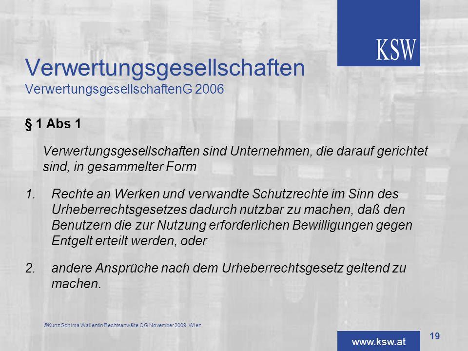 www.ksw.at Verwertungsgesellschaften VerwertungsgesellschaftenG 2006 § 1 Abs 1 Verwertungsgesellschaften sind Unternehmen, die darauf gerichtet sind,