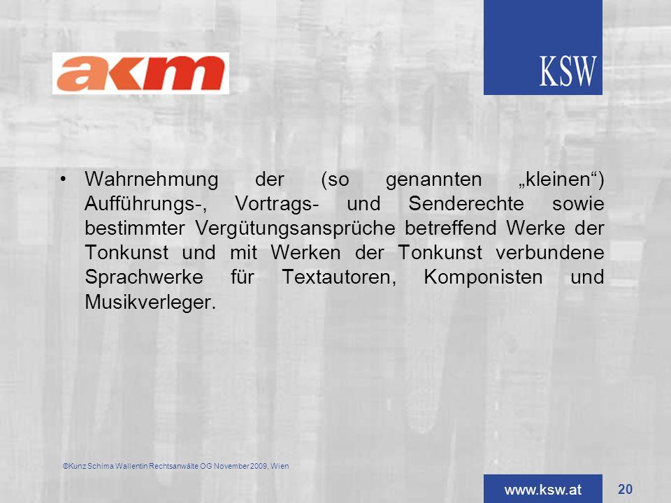 www.ksw.at AKM Wahrnehmung der (so genannten kleinen) Aufführungs-, Vortrags- und Senderechte sowie bestimmter Vergütungsansprüche betreffend Werke de