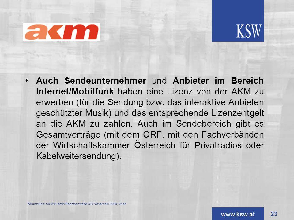www.ksw.at Auch Sendeunternehmer und Anbieter im Bereich Internet/Mobilfunk haben eine Lizenz von der AKM zu erwerben (für die Sendung bzw. das intera