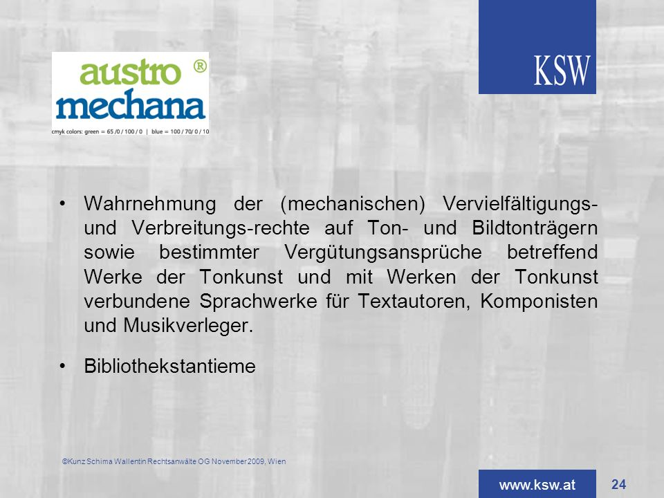 www.ksw.at Wahrnehmung der (mechanischen) Vervielfältigungs- und Verbreitungs-rechte auf Ton- und Bildtonträgern sowie bestimmter Vergütungsansprüche