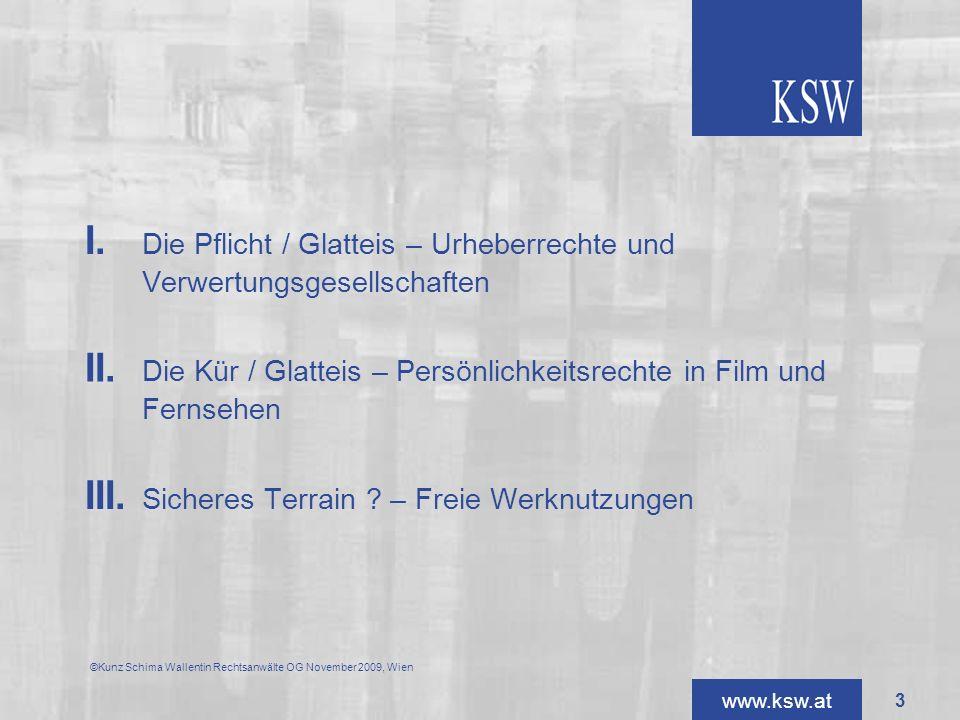 www.ksw.at I. Die Pflicht / Glatteis – Urheberrechte und Verwertungsgesellschaften III. Sicheres Terrain ? – Freie Werknutzungen II. Die Kür / Glattei
