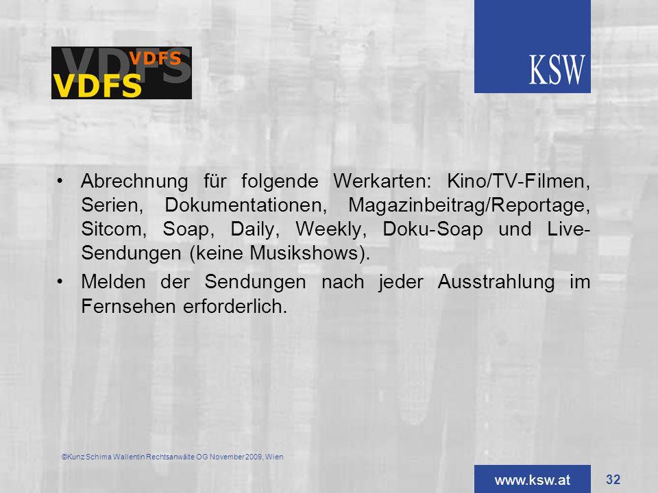 www.ksw.at VDFS Abrechnung für folgende Werkarten: Kino/TV-Filmen, Serien, Dokumentationen, Magazinbeitrag/Reportage, Sitcom, Soap, Daily, Weekly, Dok
