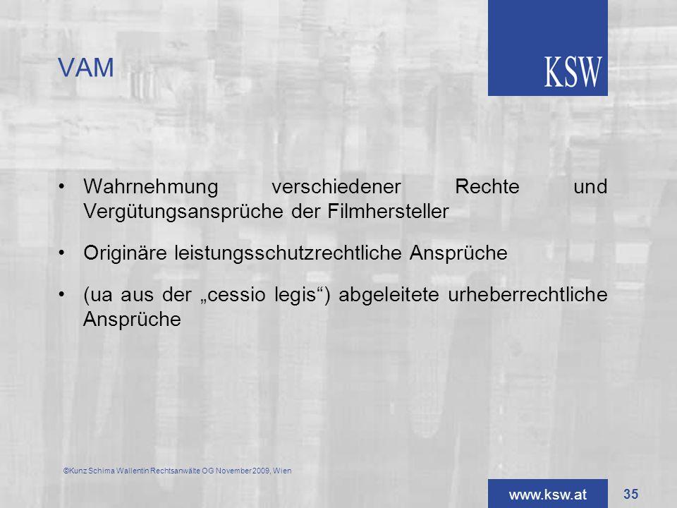 www.ksw.at VAM Wahrnehmung verschiedener Rechte und Vergütungsansprüche der Filmhersteller Originäre leistungsschutzrechtliche Ansprüche (ua aus der c
