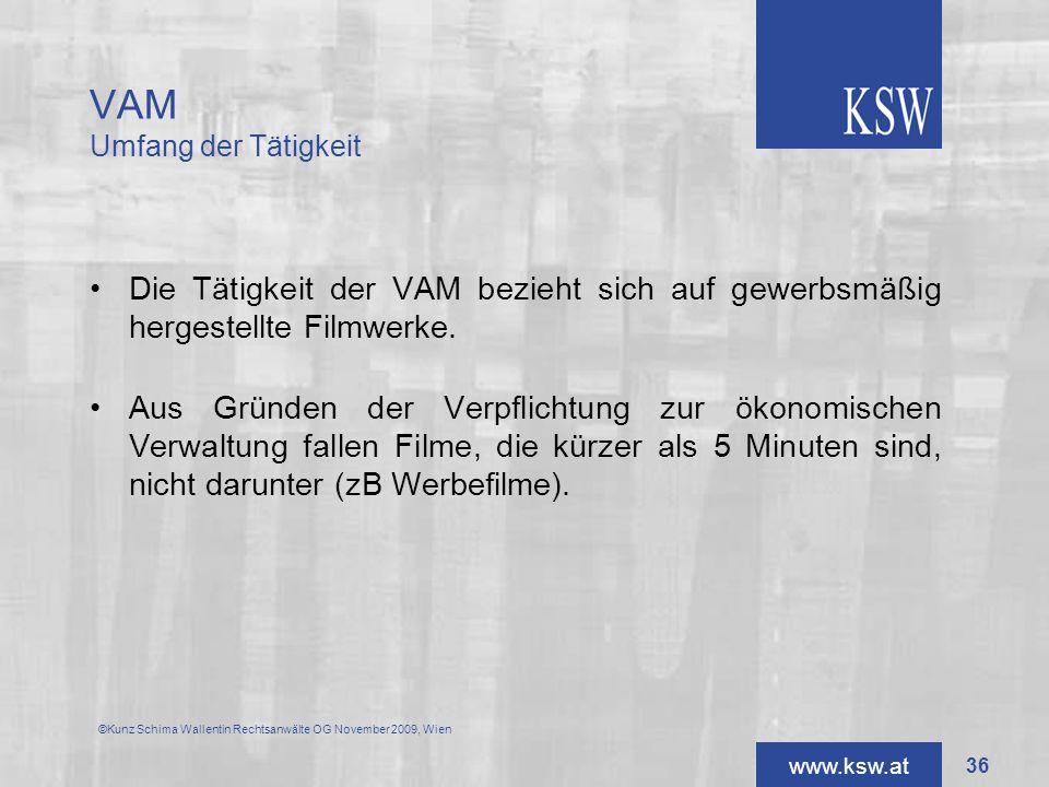 www.ksw.at VAM Umfang der Tätigkeit Die Tätigkeit der VAM bezieht sich auf gewerbsmäßig hergestellte Filmwerke. Aus Gründen der Verpflichtung zur ökon