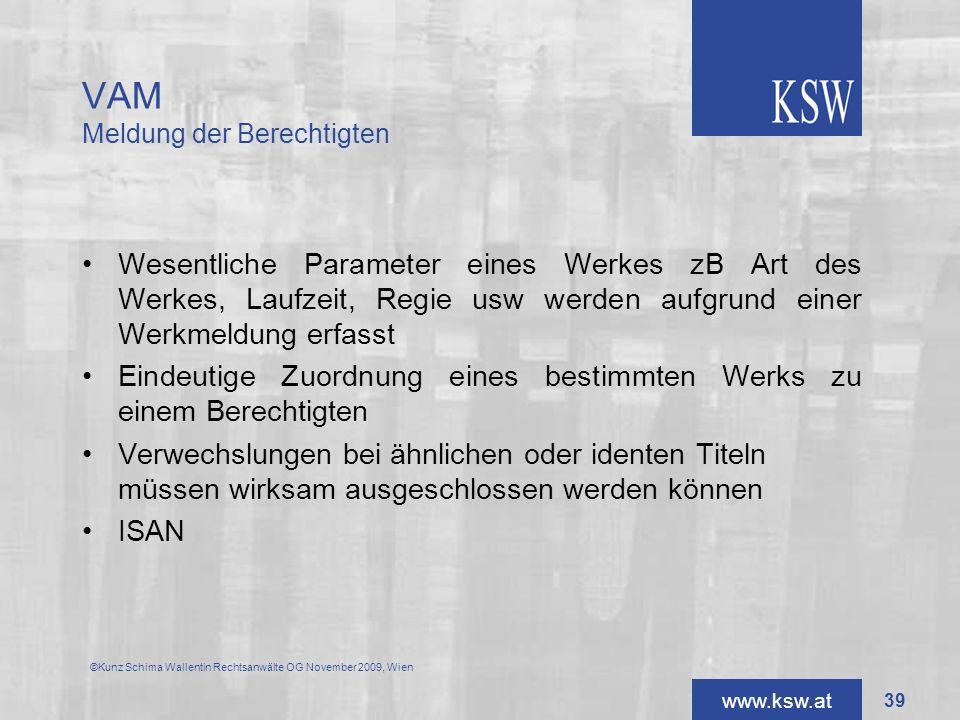 www.ksw.at VAM Meldung der Berechtigten ©Kunz Schima Wallentin Rechtsanwälte OG November 2009, Wien Wesentliche Parameter eines Werkes zB Art des Werk