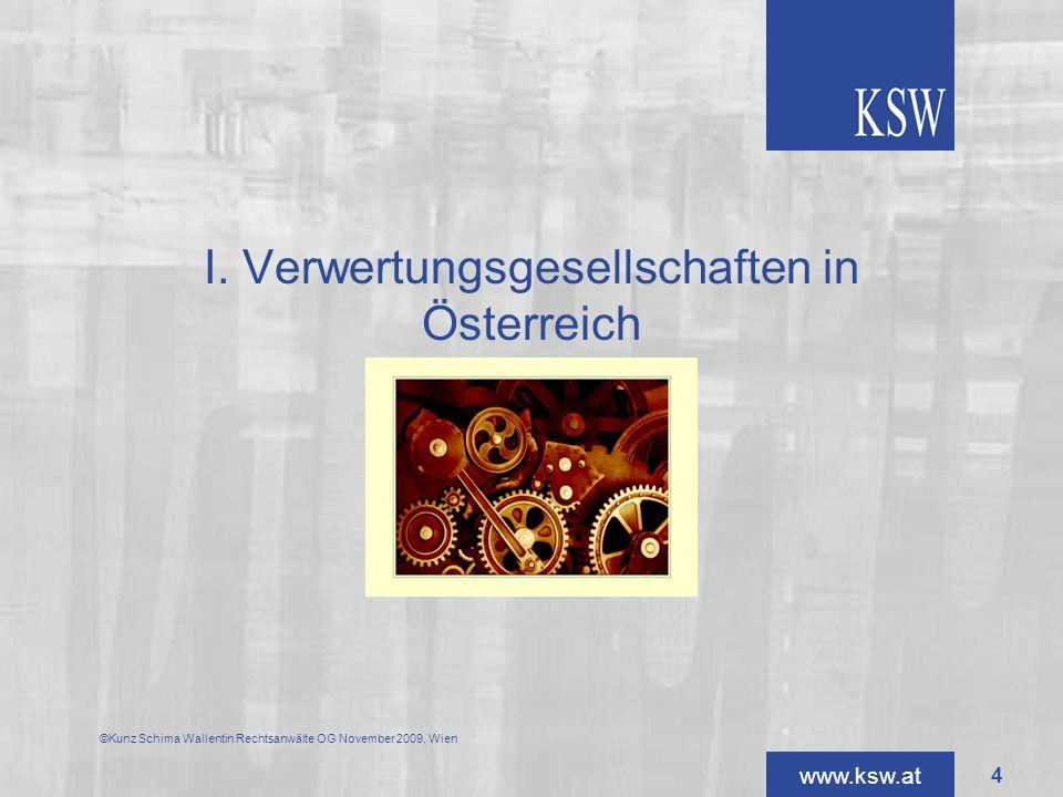 www.ksw.at ©Kunz Schima Wallentin Rechtsanwälte OG November 2009, Wien I. Verwertungsgesellschaften in Österreich 4