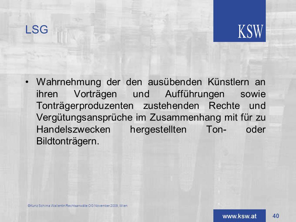 www.ksw.at LSG ©Kunz Schima Wallentin Rechtsanwälte OG November 2009, Wien Wahrnehmung der den ausübenden Künstlern an ihren Vorträgen und Aufführunge