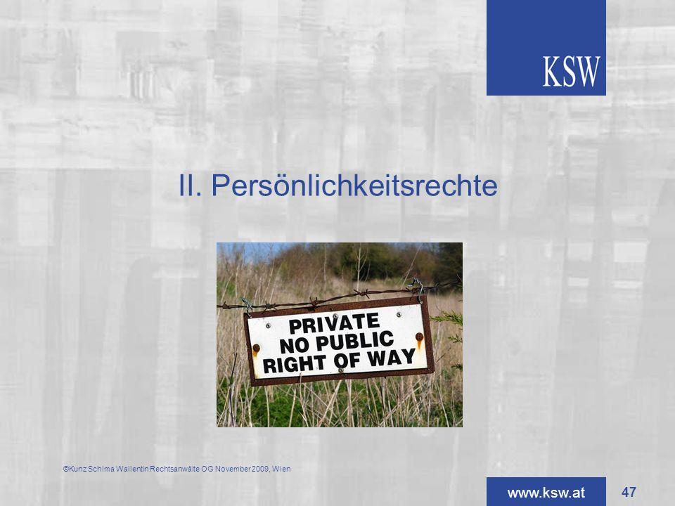 www.ksw.at II. Persönlichkeitsrechte ©Kunz Schima Wallentin Rechtsanwälte OG November 2009, Wien 47