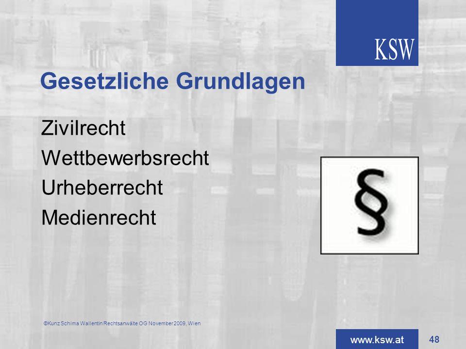 www.ksw.at Gesetzliche Grundlagen Zivilrecht Wettbewerbsrecht Urheberrecht Medienrecht ©Kunz Schima Wallentin Rechtsanwälte OG November 2009, Wien 48