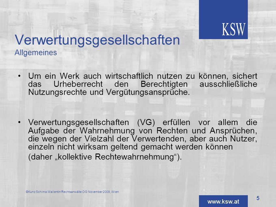 www.ksw.at Verwertungsgesellschaften Überblick die Staatlich genehmigte Gesellschaft der Autoren, Komponisten und Musikverleger (AKM) die Literar-Mechana GmbH (LiMe) die Austro-Mechana GmbH (AuMe) die Verwertungsgesellschaft bildender Künstler GmbH (VBK) die LSG – Wahrnehmung von Leistungsschutzrechten GmbH (LSG) die Verwertungsgesellschaft Rundfunk GmbH (VGR) die Verwertungsgesellschaft für audiovisuelle Medien GmbH (VAM) die VDFS – Verwertungsgesellschaft der Filmschaffenden reg.