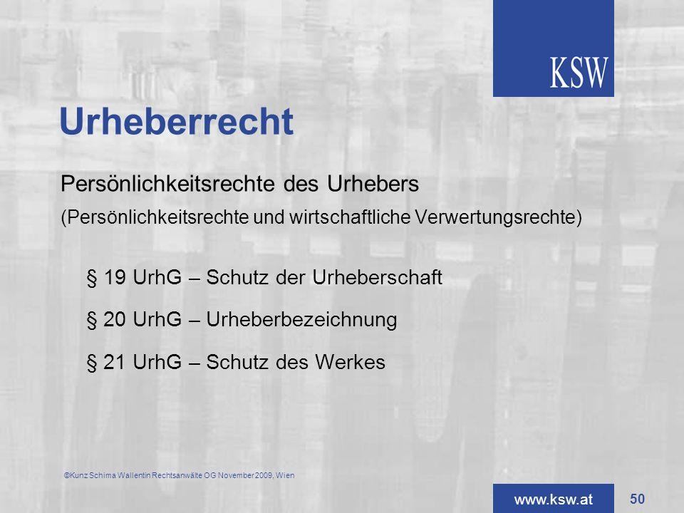 www.ksw.at Urheberrecht Persönlichkeitsrechte des Urhebers (Persönlichkeitsrechte und wirtschaftliche Verwertungsrechte) § 19 UrhG – Schutz der Urhebe