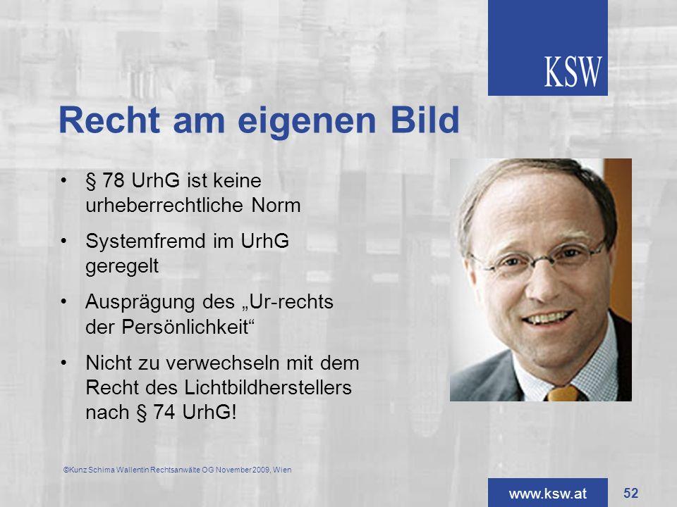 www.ksw.at Recht am eigenen Bild § 78 UrhG ist keine urheberrechtliche Norm Systemfremd im UrhG geregelt Ausprägung des Ur-rechts der Persönlichkeit N