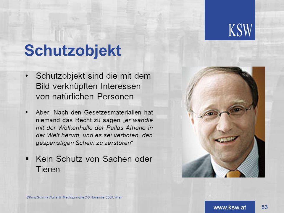 www.ksw.at Schutzobjekt Schutzobjekt sind die mit dem Bild verknüpften Interessen von natürlichen Personen Aber: Nach den Gesetzesmaterialien hat niem