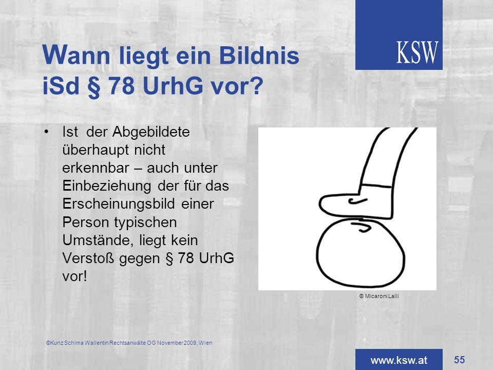 www.ksw.at W ann liegt ein Bildnis iSd § 78 UrhG vor? Ist der Abgebildete überhaupt nicht erkennbar – auch unter Einbeziehung der für das Erscheinungs