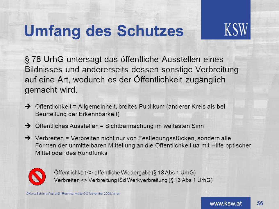 www.ksw.at Umfang des Schutzes § 78 UrhG untersagt das öffentliche Ausstellen eines Bildnisses und andererseits dessen sonstige Verbreitung auf eine A
