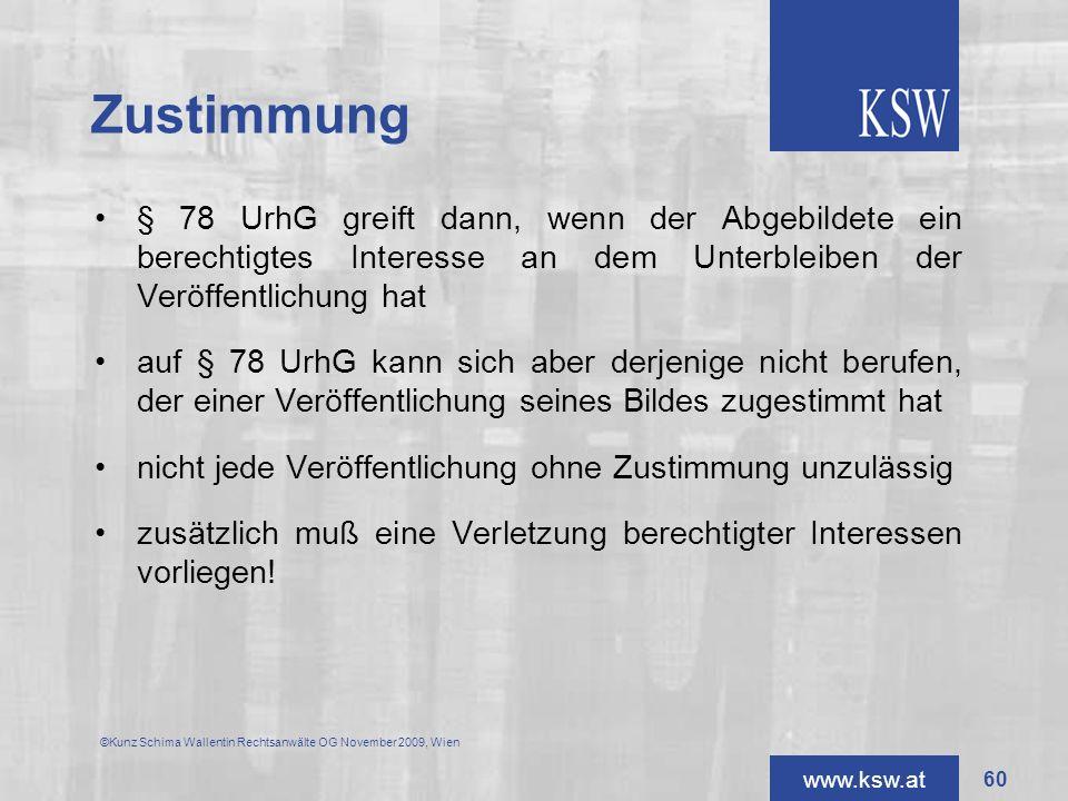www.ksw.at Zustimmung § 78 UrhG greift dann, wenn der Abgebildete ein berechtigtes Interesse an dem Unterbleiben der Veröffentlichung hat auf § 78 Urh