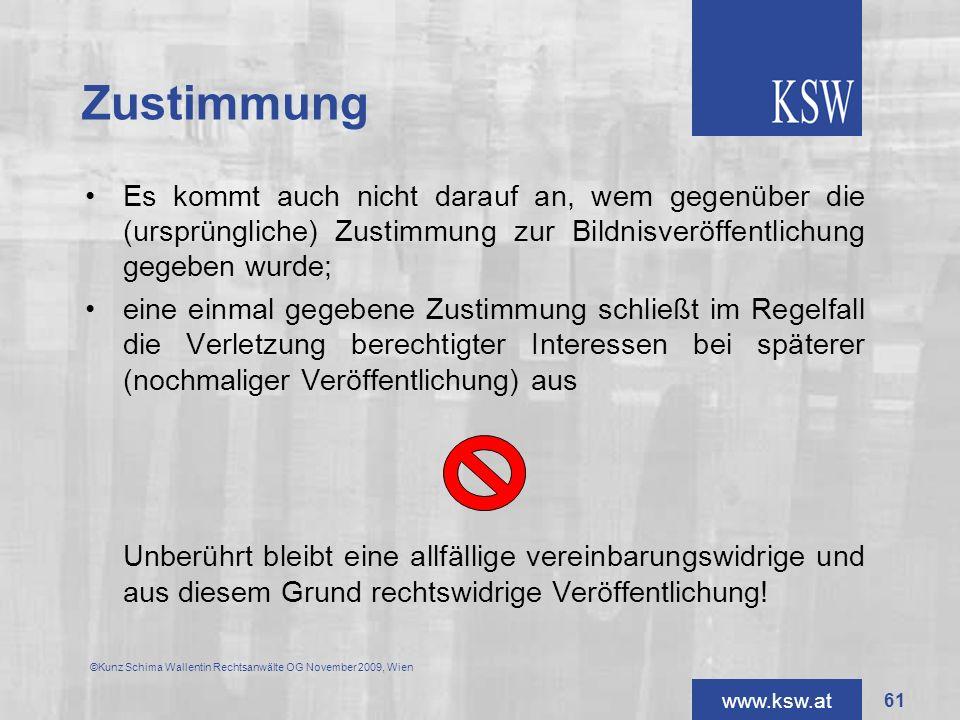 www.ksw.at Zustimmung ©Kunz Schima Wallentin Rechtsanwälte OG November 2009, Wien Es kommt auch nicht darauf an, wem gegenüber die (ursprüngliche) Zus