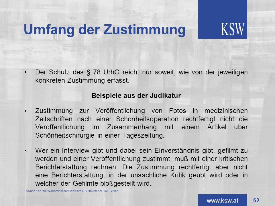 www.ksw.at Umfang der Zustimmung Der Schutz des § 78 UrhG reicht nur soweit, wie von der jeweiligen konkreten Zustimmung erfasst. Beispiele aus der Ju