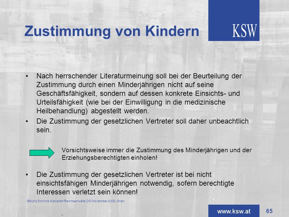 www.ksw.at Zustimmung von Kindern Nach herrschender Literaturmeinung soll bei der Beurteilung der Zustimmung durch einen Minderjährigen nicht auf sein