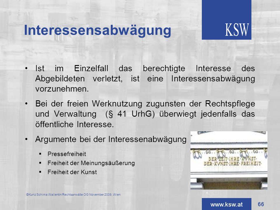 www.ksw.at Interessensabwägung Ist im Einzelfall das berechtigte Interesse des Abgebildeten verletzt, ist eine Interessensabwägung vorzunehmen. Bei de