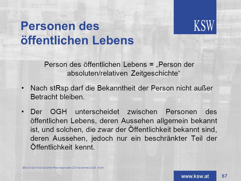 www.ksw.at Personen des öffentlichen Lebens Person des öffentlichen Lebens = Person der absoluten/relativen Zeitgeschichte Nach stRsp darf die Bekannt