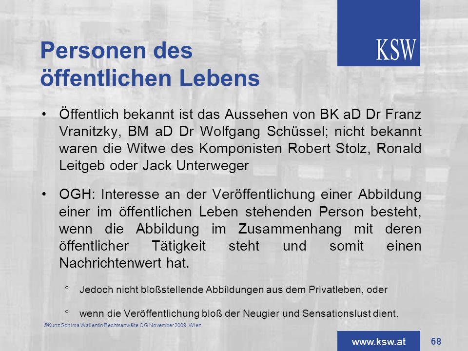 www.ksw.at Personen des öffentlichen Lebens Öffentlich bekannt ist das Aussehen von BK aD Dr Franz Vranitzky, BM aD Dr Wolfgang Schüssel; nicht bekann