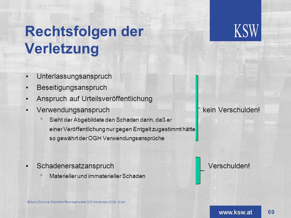 www.ksw.at Rechtsfolgen der Verletzung Unterlassungsanspruch Beseitigungsanspruch Anspruch auf Urteilsveröffentlichung Verwendungsanspruchkein Verschu