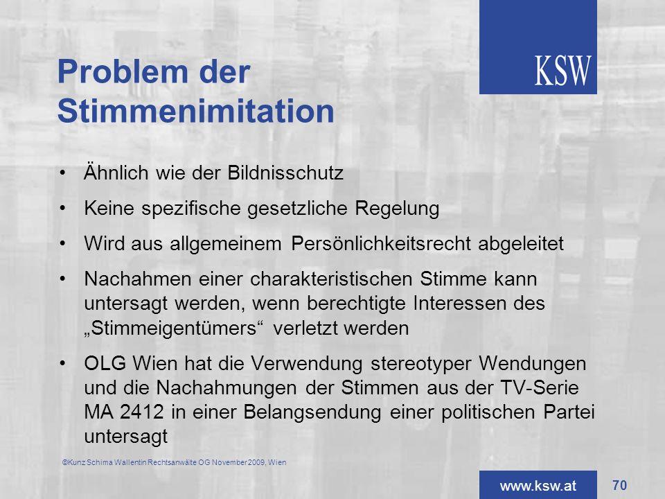 www.ksw.at Problem der Stimmenimitation Ähnlich wie der Bildnisschutz Keine spezifische gesetzliche Regelung Wird aus allgemeinem Persönlichkeitsrecht