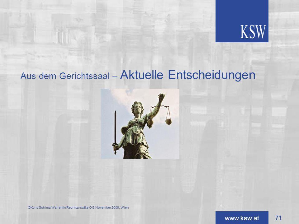 www.ksw.at Aus dem Gerichtssaal – Aktuelle Entscheidungen ©Kunz Schima Wallentin Rechtsanwälte OG November 2009, Wien 71