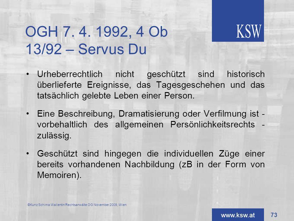 www.ksw.at OGH 7. 4. 1992, 4 Ob 13/92 – Servus Du Urheberrechtlich nicht geschützt sind historisch überlieferte Ereignisse, das Tagesgeschehen und das