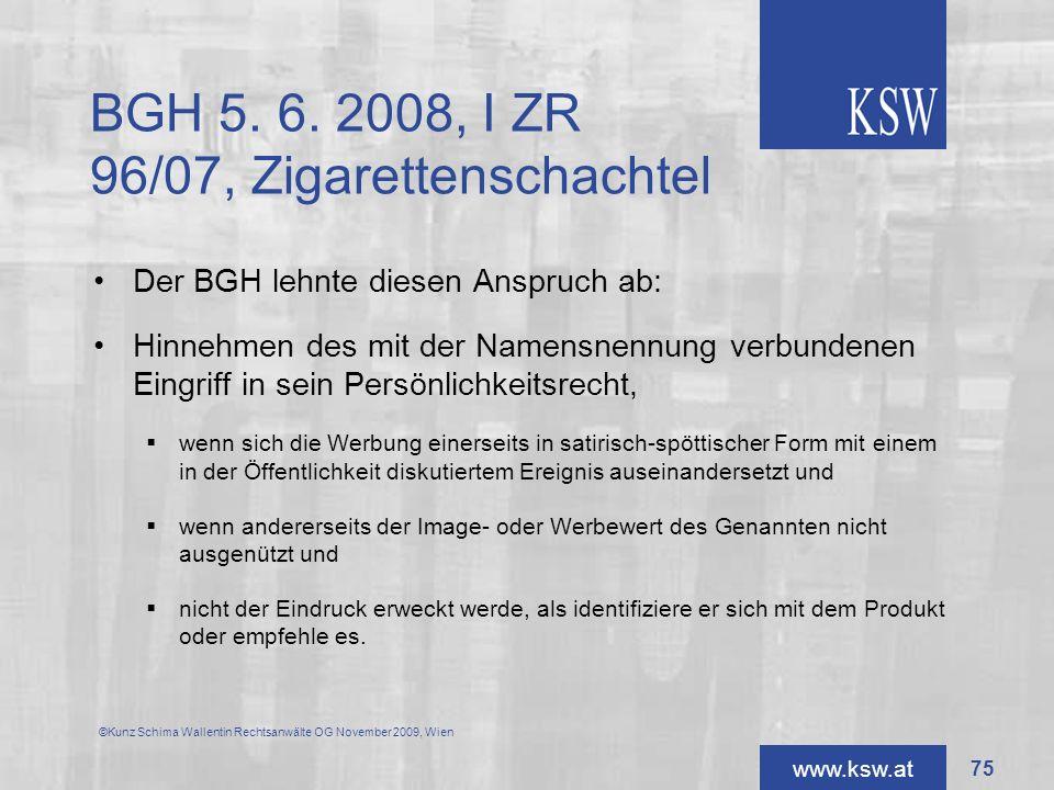 www.ksw.at BGH 5. 6. 2008, I ZR 96/07, Zigarettenschachtel Der BGH lehnte diesen Anspruch ab: Hinnehmen des mit der Namensnennung verbundenen Eingriff