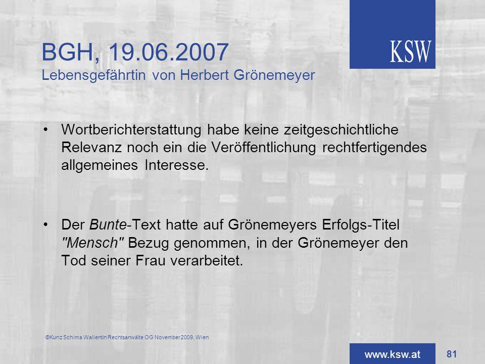 www.ksw.at BGH, 19.06.2007 Lebensgefährtin von Herbert Grönemeyer Wortberichterstattung habe keine zeitgeschichtliche Relevanz noch ein die Veröffentl