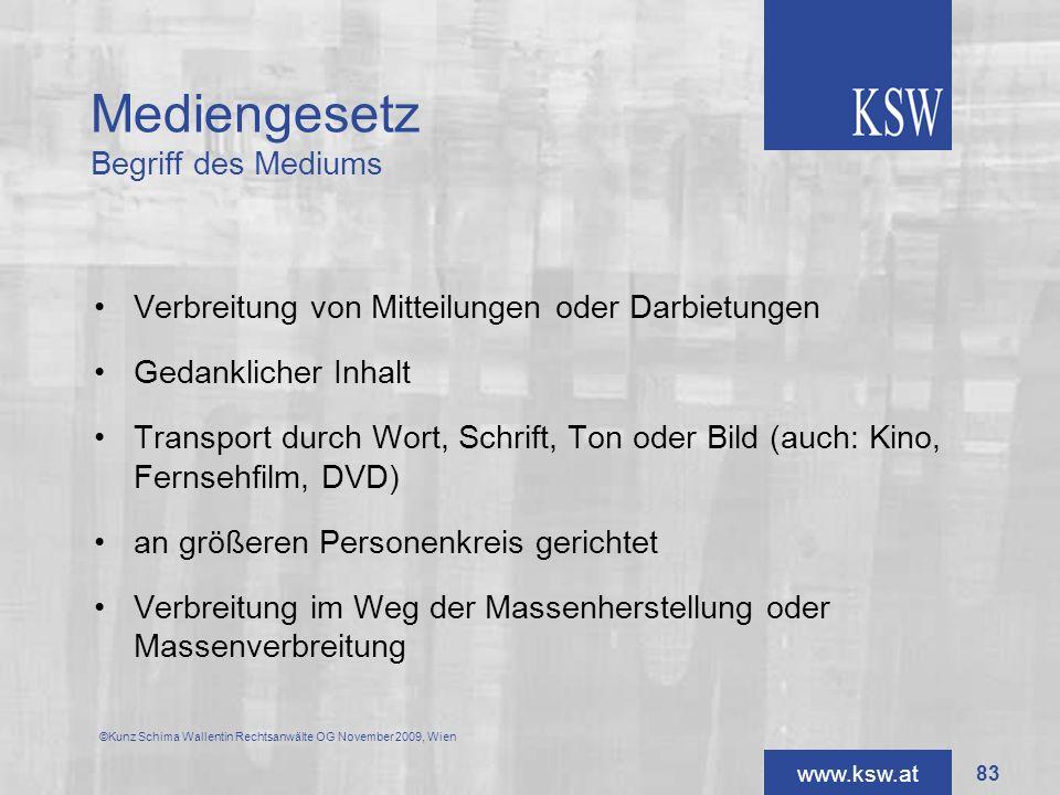 www.ksw.at Mediengesetz Begriff des Mediums Verbreitung von Mitteilungen oder Darbietungen Gedanklicher Inhalt Transport durch Wort, Schrift, Ton oder