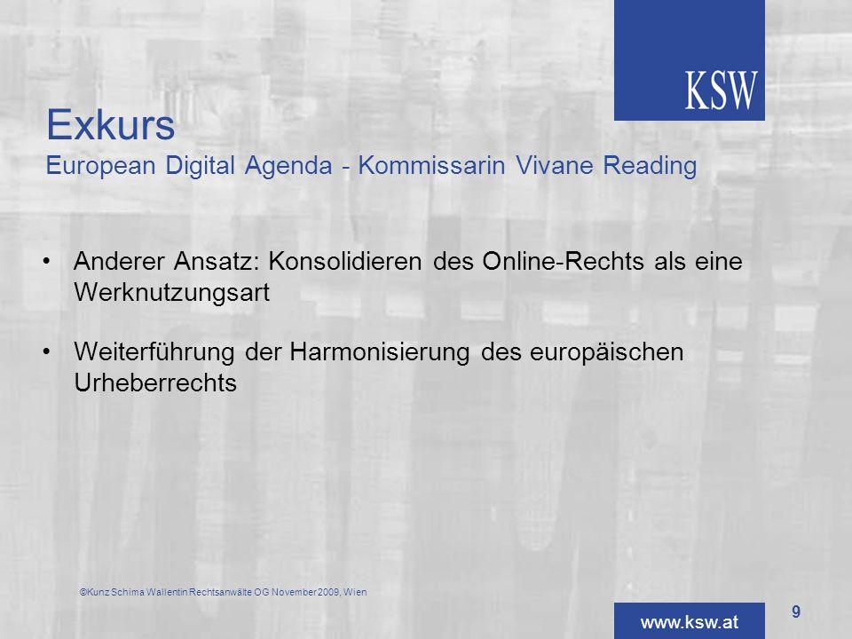 www.ksw.at Exkurs European Digital Agenda - Kommissarin Vivane Reading Anderer Ansatz: Konsolidieren des Online-Rechts als eine Werknutzungsart Weiter