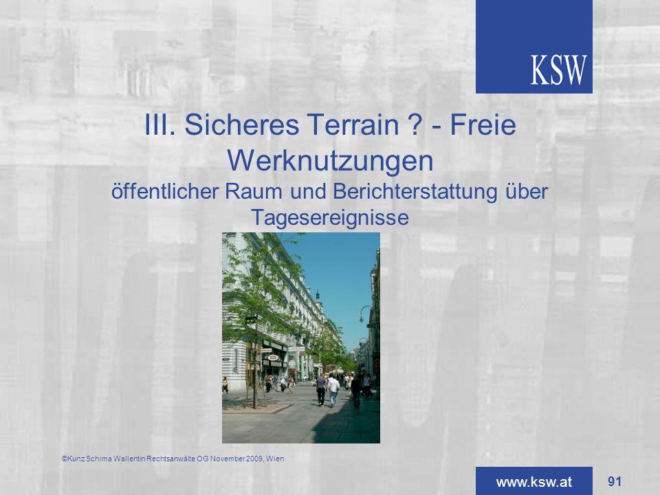 www.ksw.at ©Kunz Schima Wallentin Rechtsanwälte OG November 2009, Wien III. Sicheres Terrain ? - Freie Werknutzungen öffentlicher Raum und Berichterst