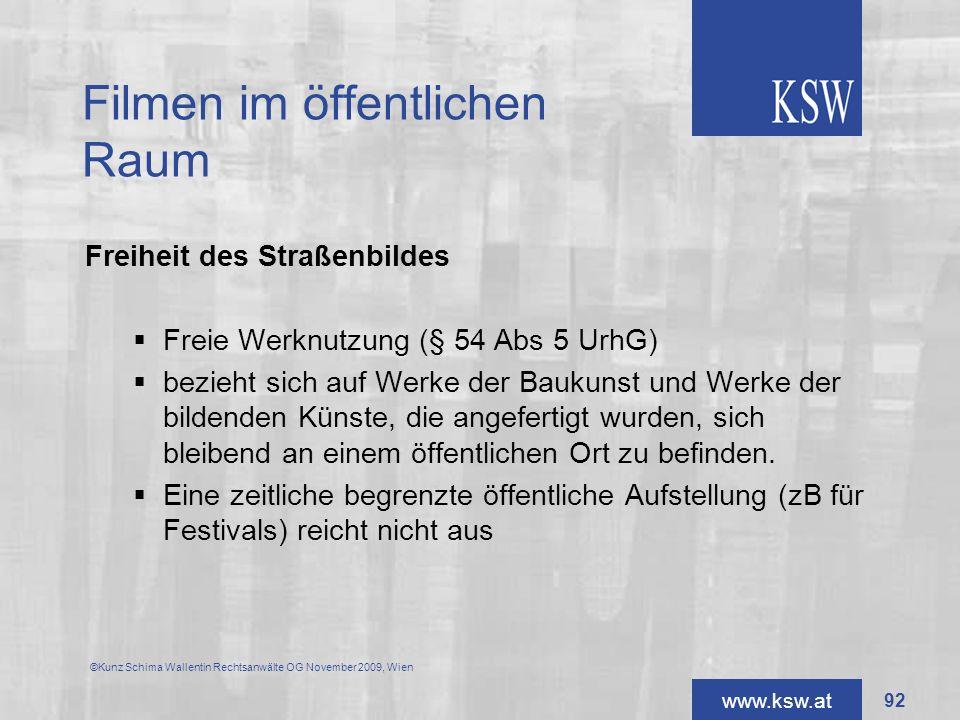 www.ksw.at Filmen im öffentlichen Raum Freiheit des Straßenbildes Freie Werknutzung (§ 54 Abs 5 UrhG) bezieht sich auf Werke der Baukunst und Werke de