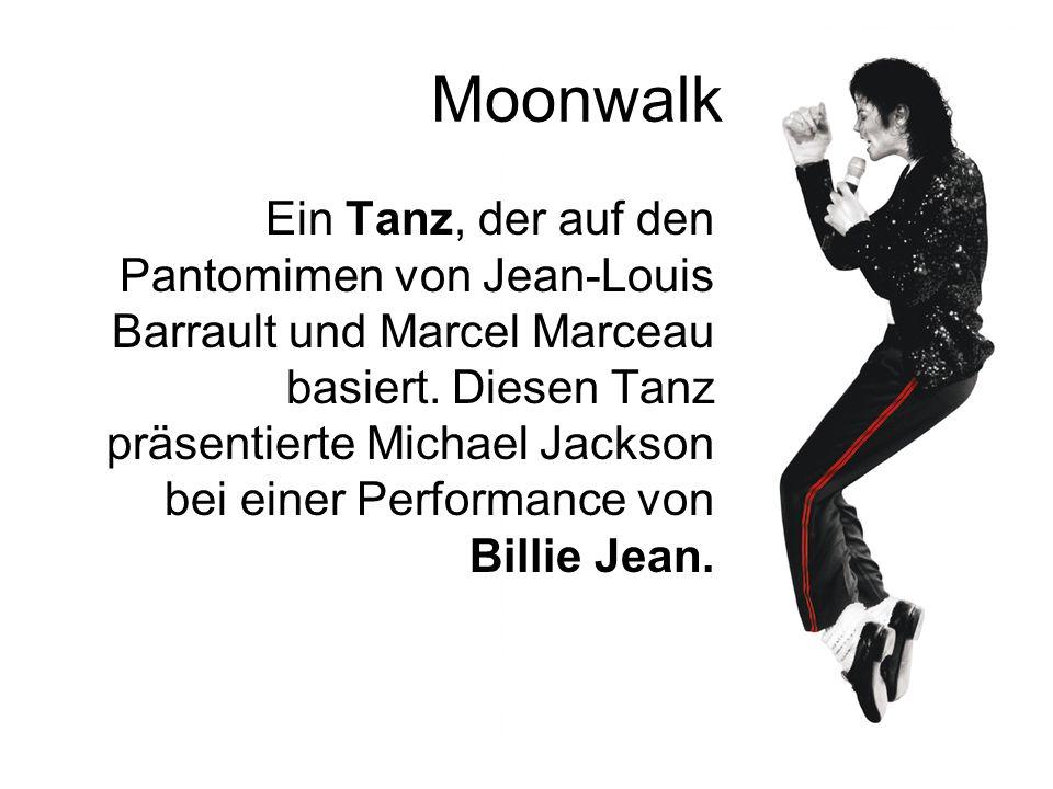 Moonwalk Ein Tanz, der auf den Pantomimen von Jean-Louis Barrault und Marcel Marceau basiert. Diesen Tanz präsentierte Michael Jackson bei einer Perfo
