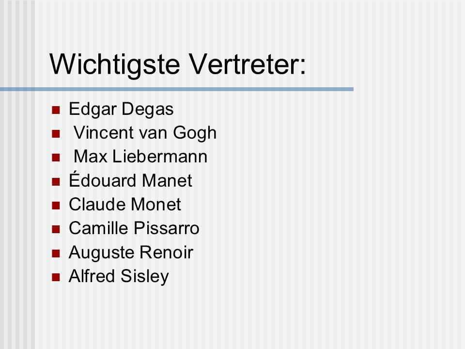 Wichtigste Vertreter: Edgar Degas Vincent van Gogh Max Liebermann Édouard Manet Claude Monet Camille Pissarro Auguste Renoir Alfred Sisley