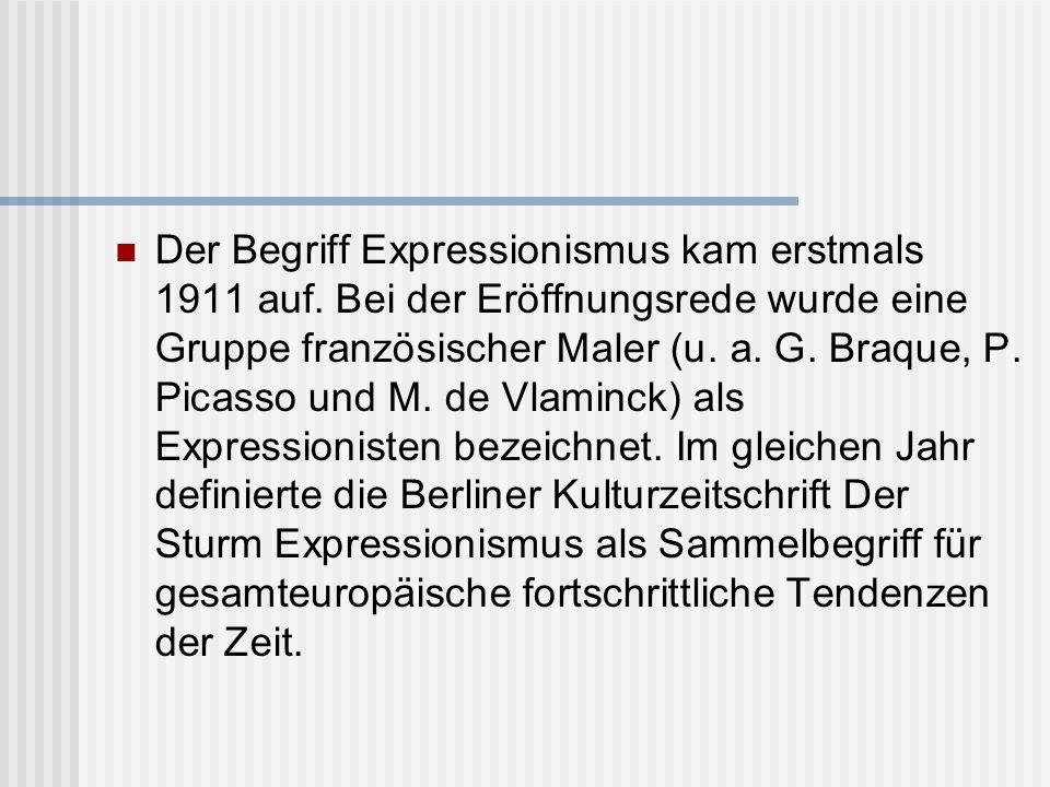 Der Begriff Expressionismus kam erstmals 1911 auf. Bei der Eröffnungsrede wurde eine Gruppe französischer Maler (u. a. G. Braque, P. Picasso und M. de