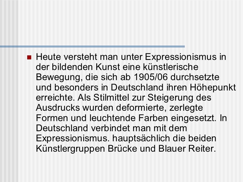 Heute versteht man unter Expressionismus in der bildenden Kunst eine künstlerische Bewegung, die sich ab 1905/06 durchsetzte und besonders in Deutschl