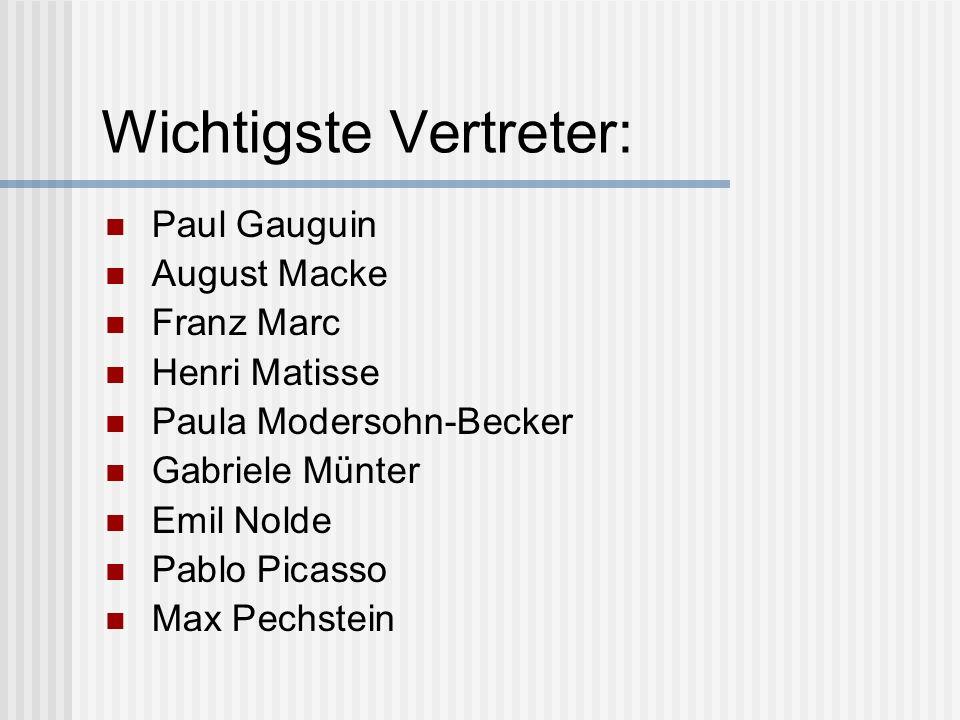 Wichtigste Vertreter: Paul Gauguin August Macke Franz Marc Henri Matisse Paula Modersohn-Becker Gabriele Münter Emil Nolde Pablo Picasso Max Pechstein