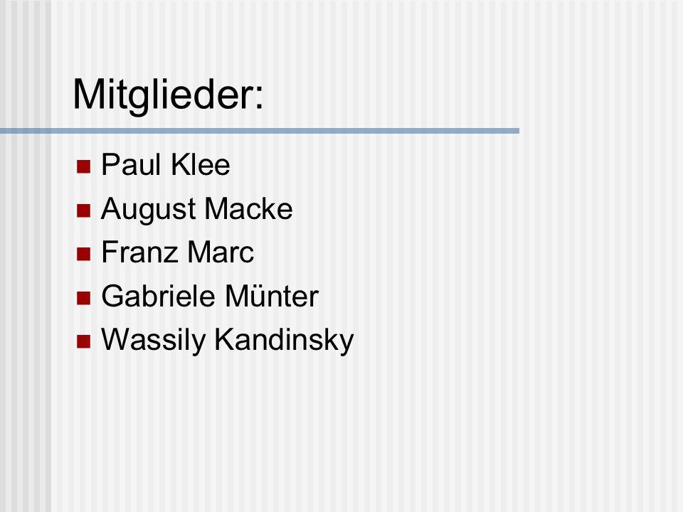 Mitglieder: Paul Klee August Macke Franz Marc Gabriele Münter Wassily Kandinsky